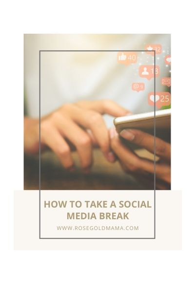 How To Take A Social Media Break | Rose Gold Mama