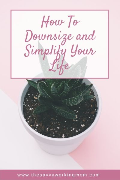 How To Downsize and Simplify Your Life | The Savvy Working Mom
