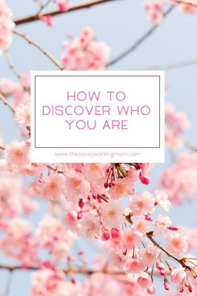 How To Discover Who You Are | The Savvy Working Mom