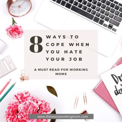 8 WAYS TO COPE WHEN YOU HATE YOUR JOB | The Savvy Working Mom