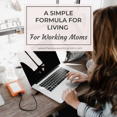 A Simple Formula For Living | The Savvy Working Mom
