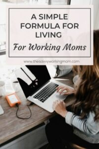 A Simple Formula For Living For Working Moms