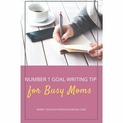 Number 1 Goal Writing Tip for Busy Moms | The Savvy Working Mom