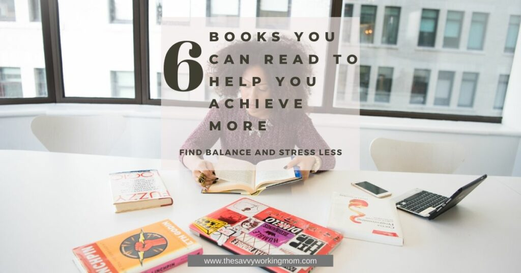 6 Books You Can Read To Help You Achieve More | The Savvy Working Mom