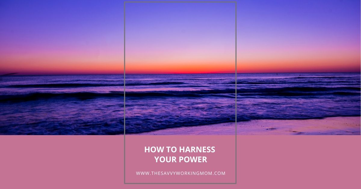 How To Harness Your Power