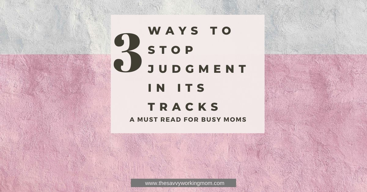 3 Ways To Stop Judgment In Its Tracks