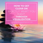 How to Get Clear on Exactly What You Want Through Visualization | The Savvy Working Mom