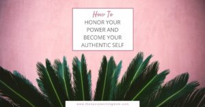 How to Honor Your Power and Become Your Authentic Self