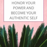 How to Honor Your Power and Become Your Authentic Self | The Savvy Working Mom