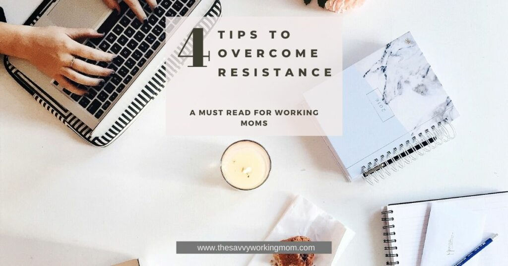 4 Tips To Overcome Resistance   The Savvy Working Mom