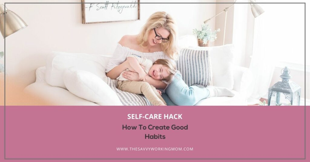 How To Create Good Habits   The Savvy Working Mom