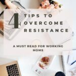 4 Tips To Overcome Resistance | The Savvy Working Mom