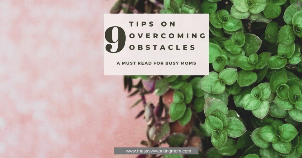 9 Tips On Overcoming Obstacles   The Savvy Working Mom