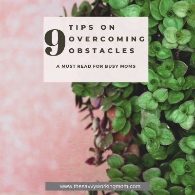 9 Tips On Overcoming Obstacles | The Savvy Working mom
