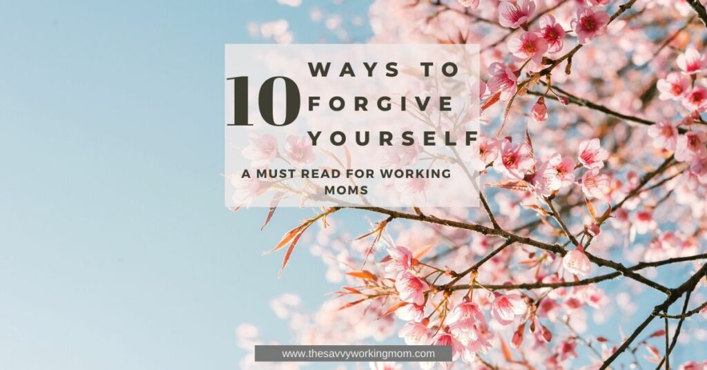 10 Ways To Forgive Yourself   The Savvy Working Mom