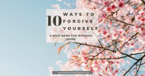 10 Ways To Forgive Yourself