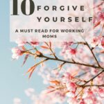10 Ways To Forgive Yourself | The Savvy Working Mom