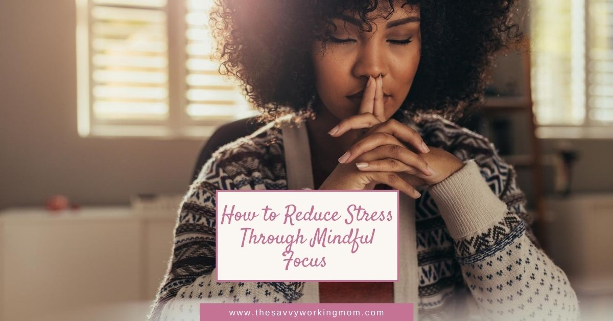 How to Reduce Stress Through Mindful Focus