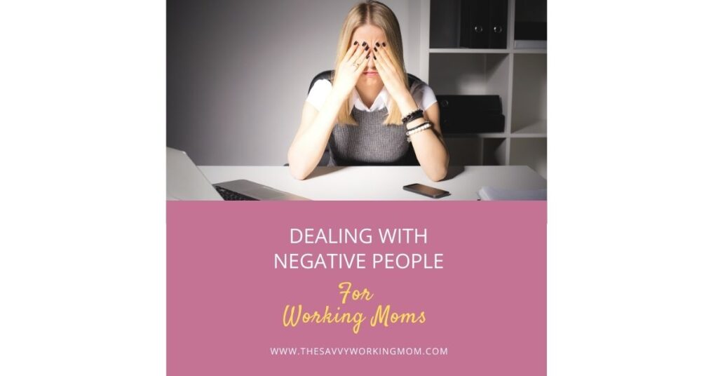 Dealing with Negative People | The Savvy Working Mom