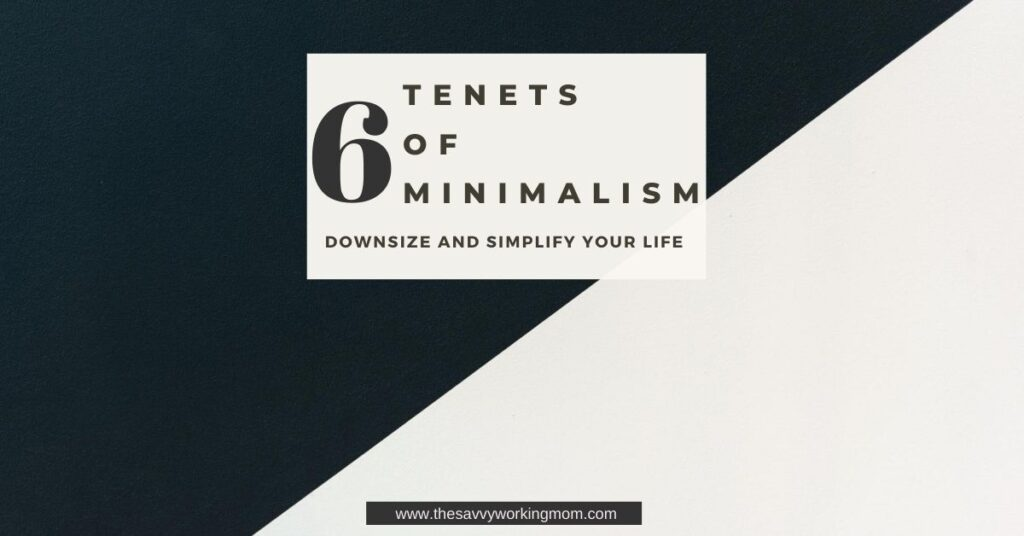 6 Tenets of Minimalism | The Savvy Working Mom
