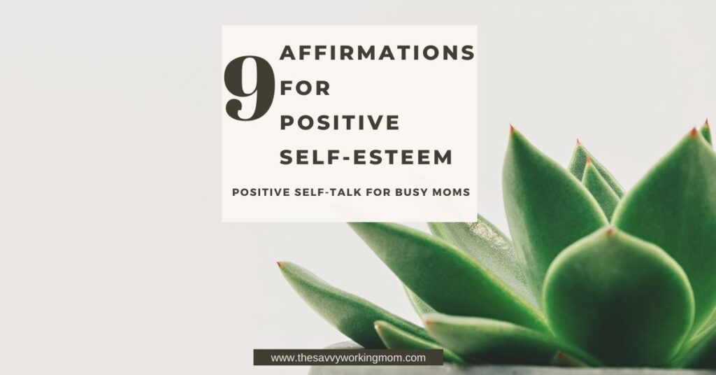 9 Affirmations For Positive Self-Esteem | The Savvy Working Mom