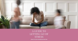 A Guide to Letting Go of Stress