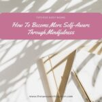How To Become More Self-Aware Through Mindfulness | The Savvy Working Mom