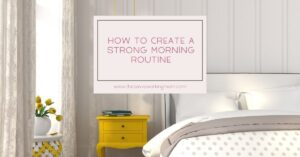 How To Create a Strong Morning Routine