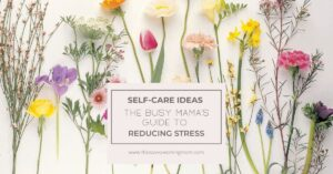 The Busy Mama's Guide To Reducing Stress