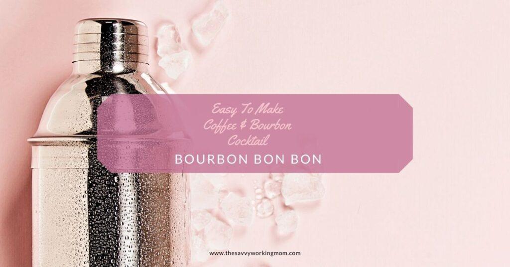 Bourbon Bon Bon | The Savvy Working Mom