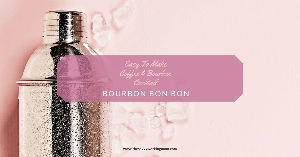 Holiday Morning Treat – Coffee & Bourbon Cocktail: Bourbon Bon Bon