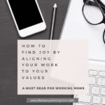 How To Find Joy By Aligning Your Work To Your Values | The Savvy Working Mom