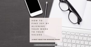 How To Find Joy By Aligning Your Work To Your Values