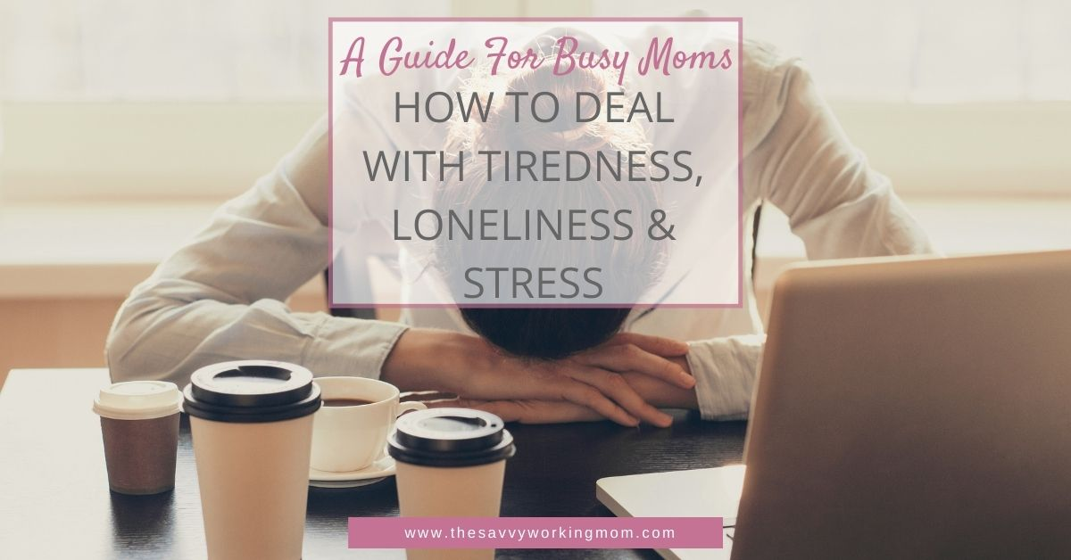 How to Deal With Tiredness, Loneliness & Stress