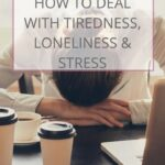 How to Deal With Tiredness, Loneliness & Stress | The Savvy Working Mom