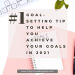#1 Goal-Setting Tip To Help You Achieve Your Goals In 2021 | The Savvy Working Mom