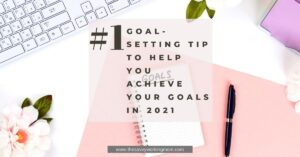 #1 Goal-Setting Tip To Help You Achieve Your Goals In 2021