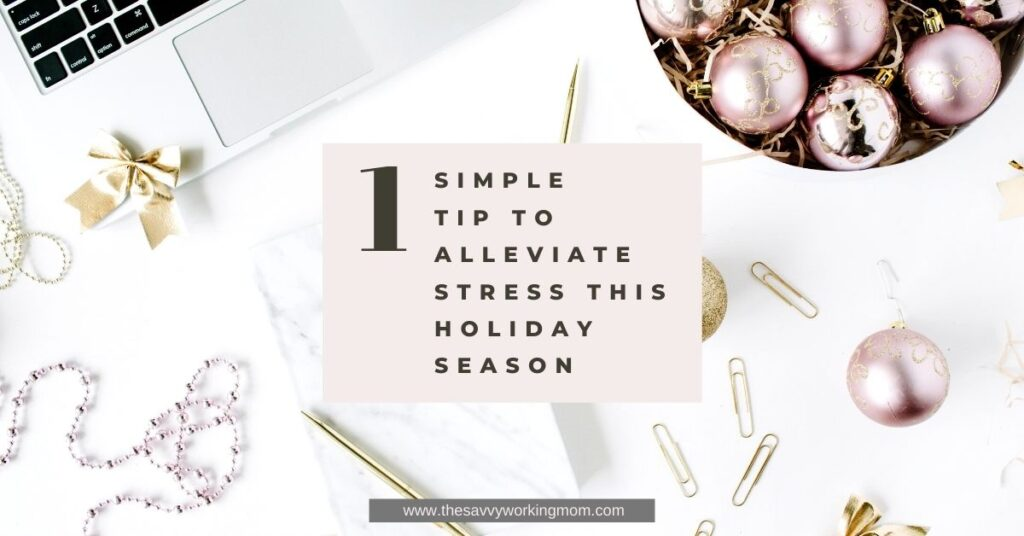 1 Simple Tip To Alleviate Stress This Holiday Season | The Savvy Working Mom