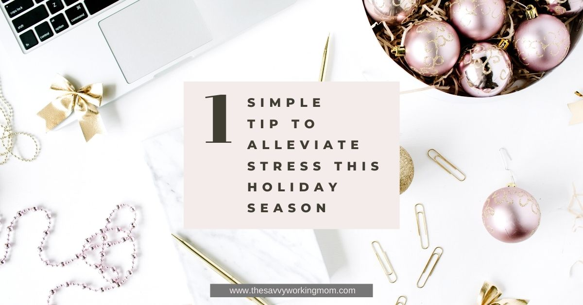 1 Simple Tip To Alleviate Stress This Holiday Season
