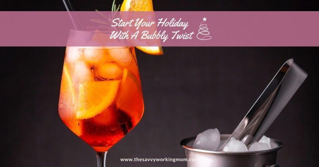 Start Your Holiday With A Bubbly Twist | The Savvy Working Mom