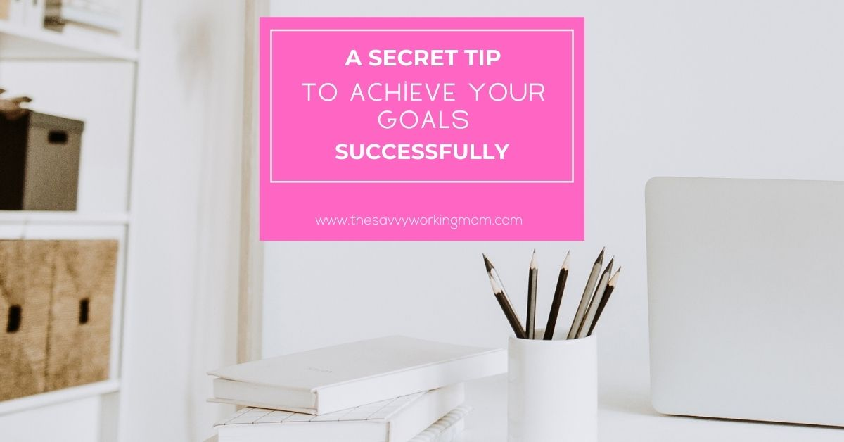 A Secret Tip To Achieve Your Goals Successfully