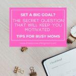 Set A Big Goal? | The Savvy Working Mom