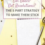Got Goals? Got Resolutions? The 5 Part Strategy To Make Them Stick | The Savvy Working Mom
