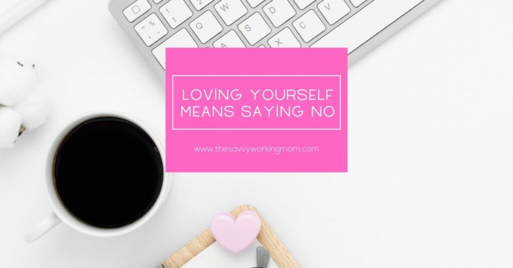 Loving Yourself Means Saying No   The Savvy Working Mom