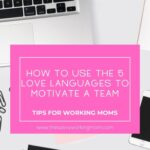 How To Use The 5 Love Languages To Motivate a Team | The Savvy Working Mom