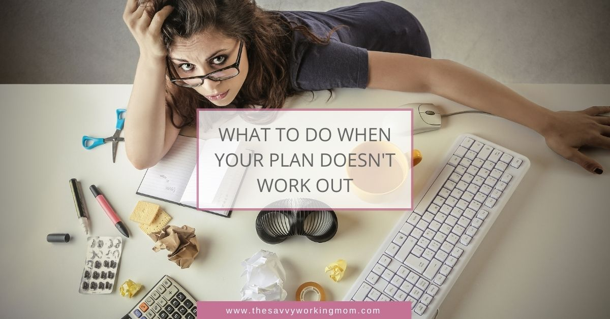What To Do When Your Plan Doesn't Work Out