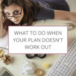 What To Do When Your Plan Doesn't Work Out | The Savvy Working Mom