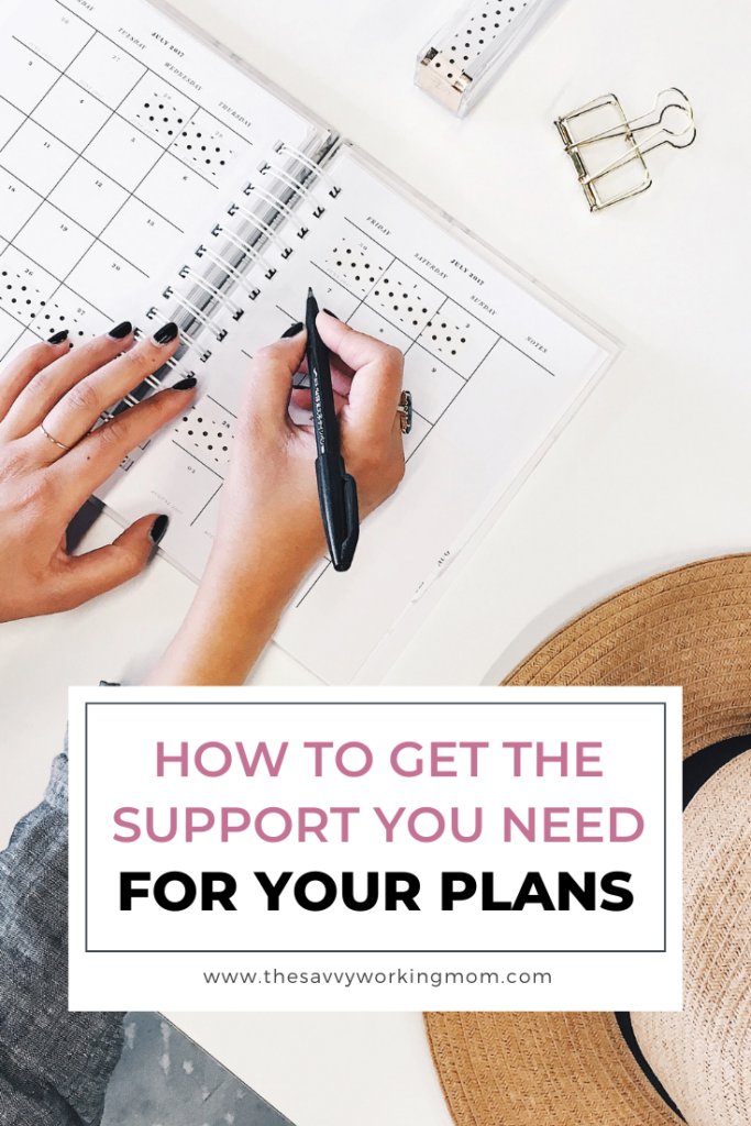 How To Get The Support You Need For Your Plans - The Savvy Working Mom