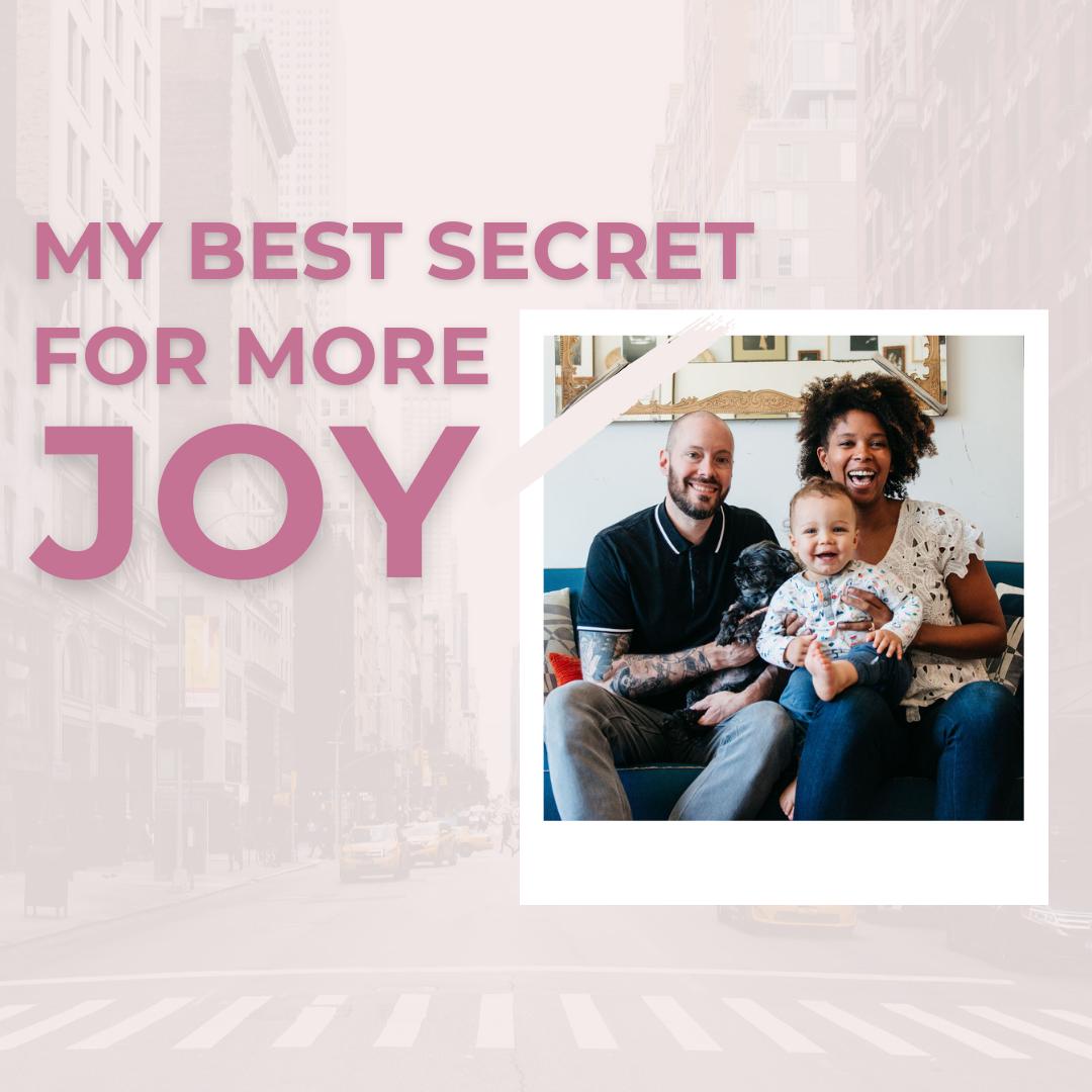 My Best Secret for More Joy