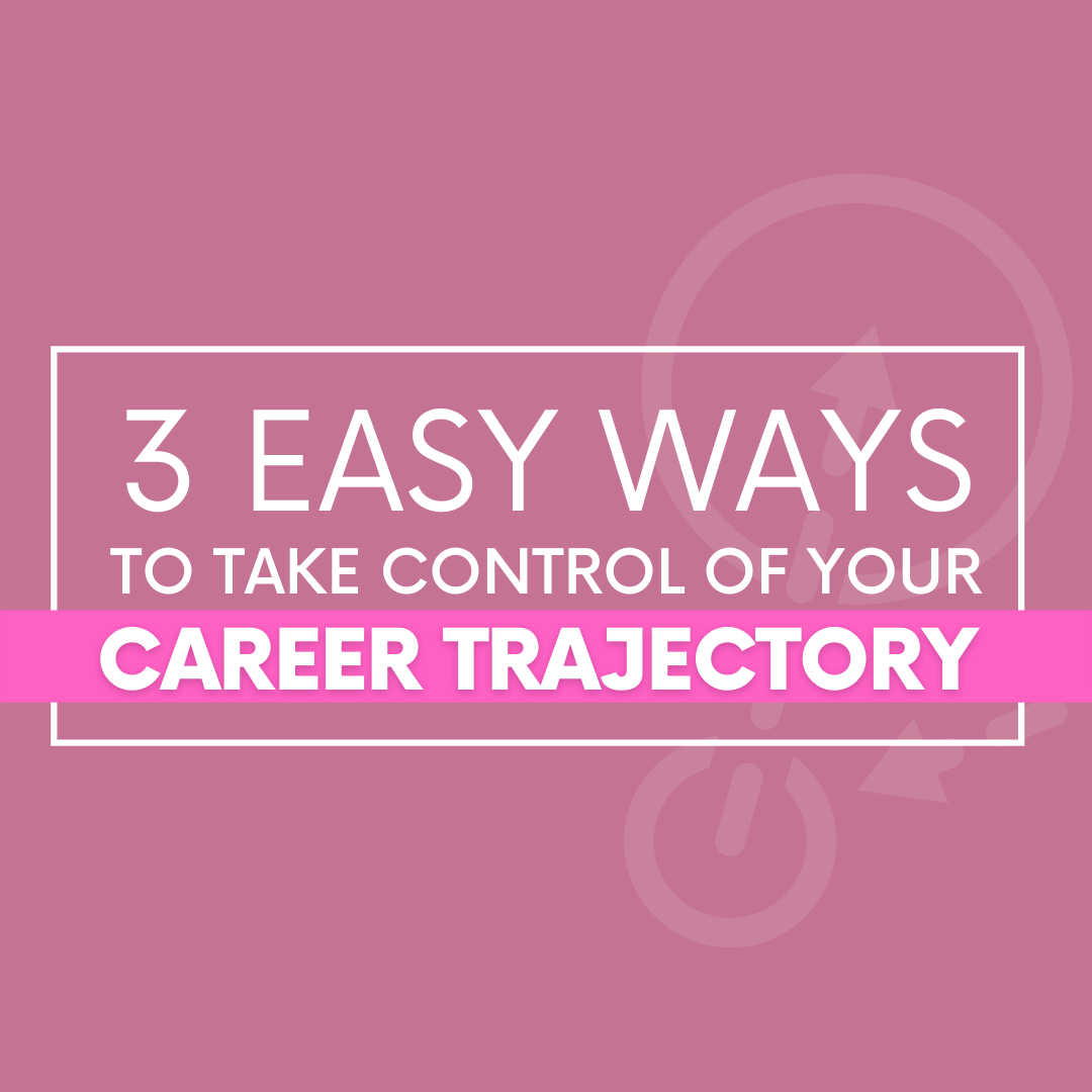 Easy Ways to Take Control of Your Career Trajectory